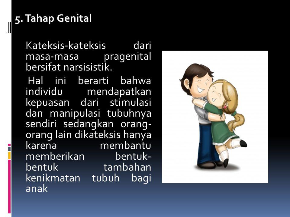 5. Tahap Genital Kateksis-kateksis dari masa-masa pragenital bersifat narsisistik.