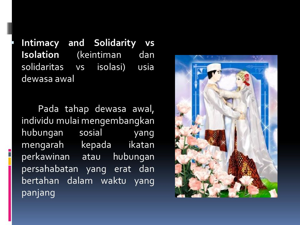 Intimacy and Solidarity vs Isolation (keintiman dan solidaritas vs isolasi) usia dewasa awal