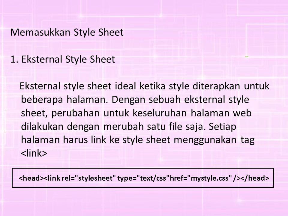 Memasukkan Style Sheet 1. Eksternal Style Sheet
