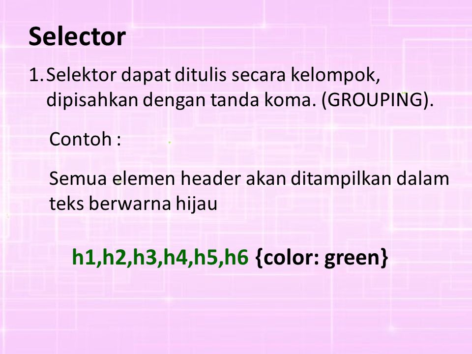 Selector h1,h2,h3,h4,h5,h6 {color: green}
