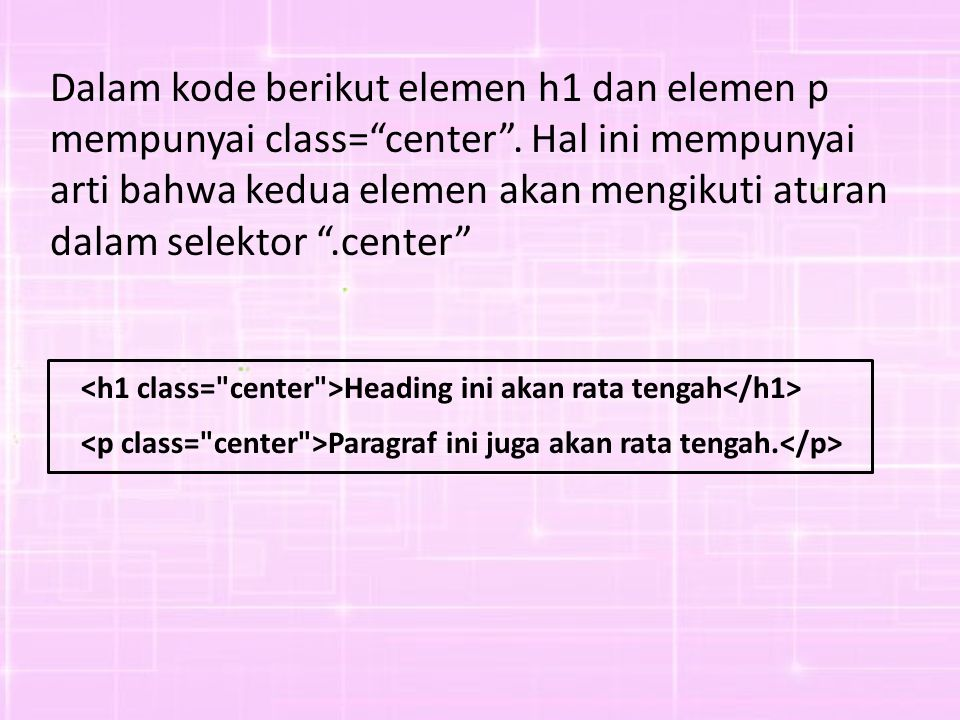 Dalam kode berikut elemen h1 dan elemen p mempunyai class= center