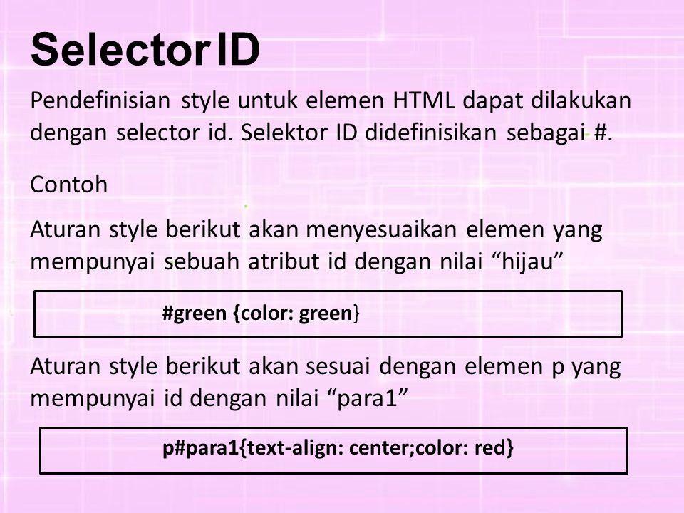 Selector ID Pendefinisian style untuk elemen HTML dapat dilakukan dengan selector id. Selektor ID didefinisikan sebagai #.