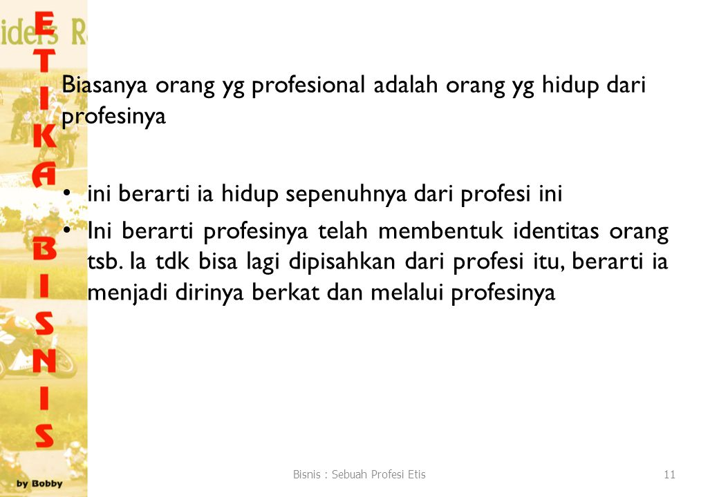 Biasanya orang yg profesional adalah orang yg hidup dari profesinya