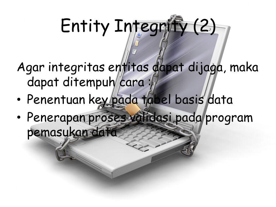 Entity Integrity (2) Agar integritas entitas dapat dijaga, maka dapat ditempuh cara : Penentuan key pada tabel basis data.