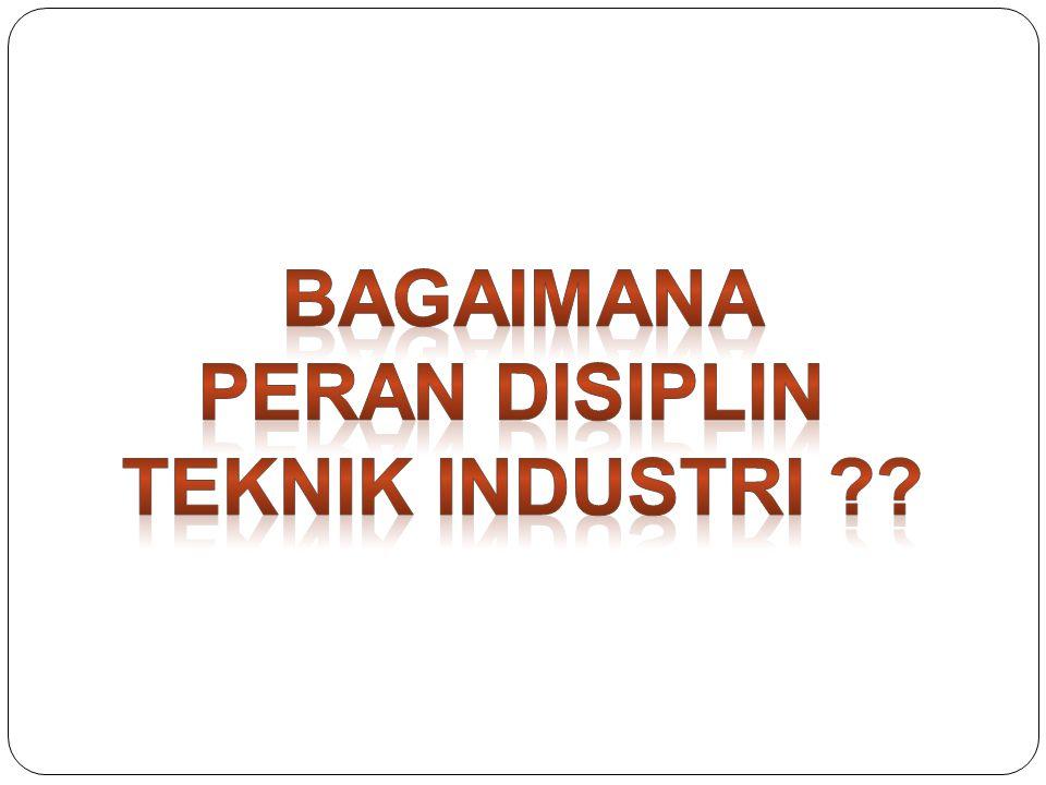 Bagaimana Peran disiplin teknik industri