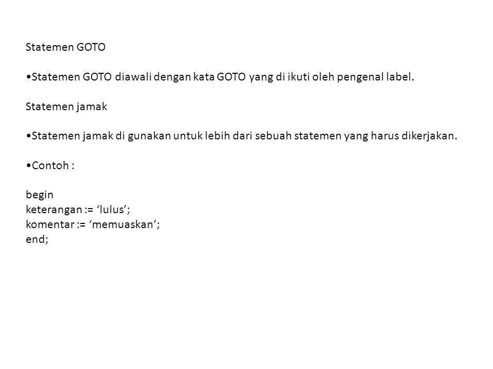 Statemen GOTO •Statemen GOTO diawali dengan kata GOTO yang di ikuti oleh pengenal label. Statemen jamak.