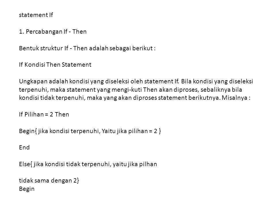 statement If 1. Percabangan If - Then. Bentuk struktur If - Then adalah sebagai berikut : If Kondisi Then Statement.