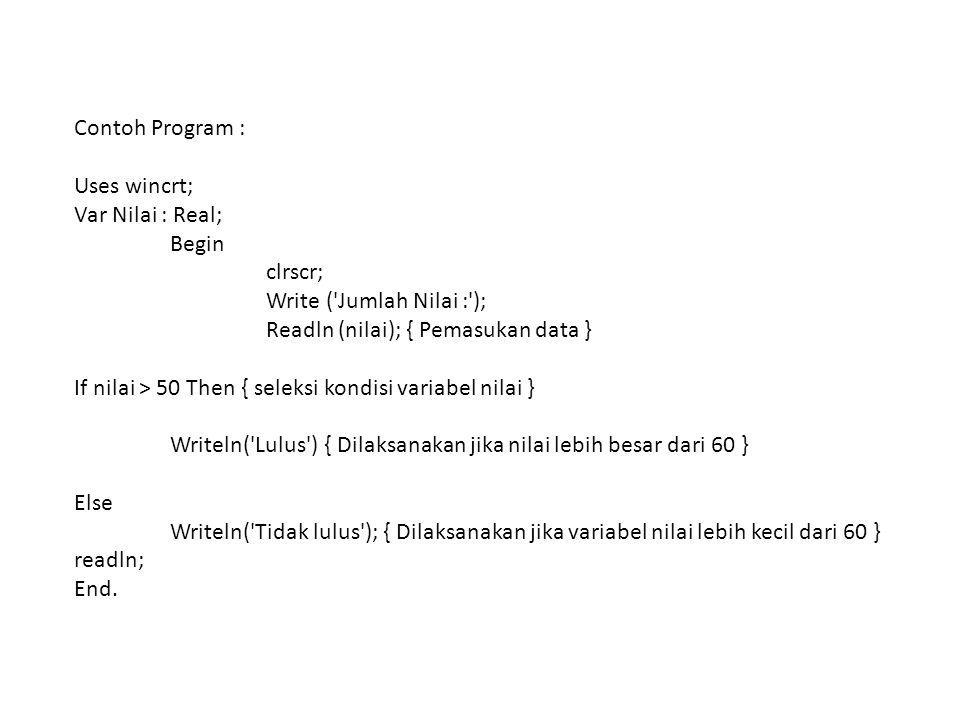 Contoh Program : Uses wincrt; Var Nilai : Real; Begin. clrscr; Write ( Jumlah Nilai : ); Readln (nilai); { Pemasukan data }