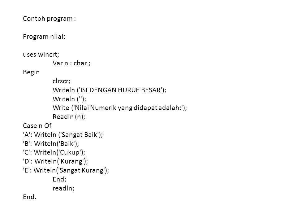 Contoh program : Program nilai; uses wincrt; Var n : char ; Begin. clrscr; Writeln ( ISI DENGAN HURUF BESAR );