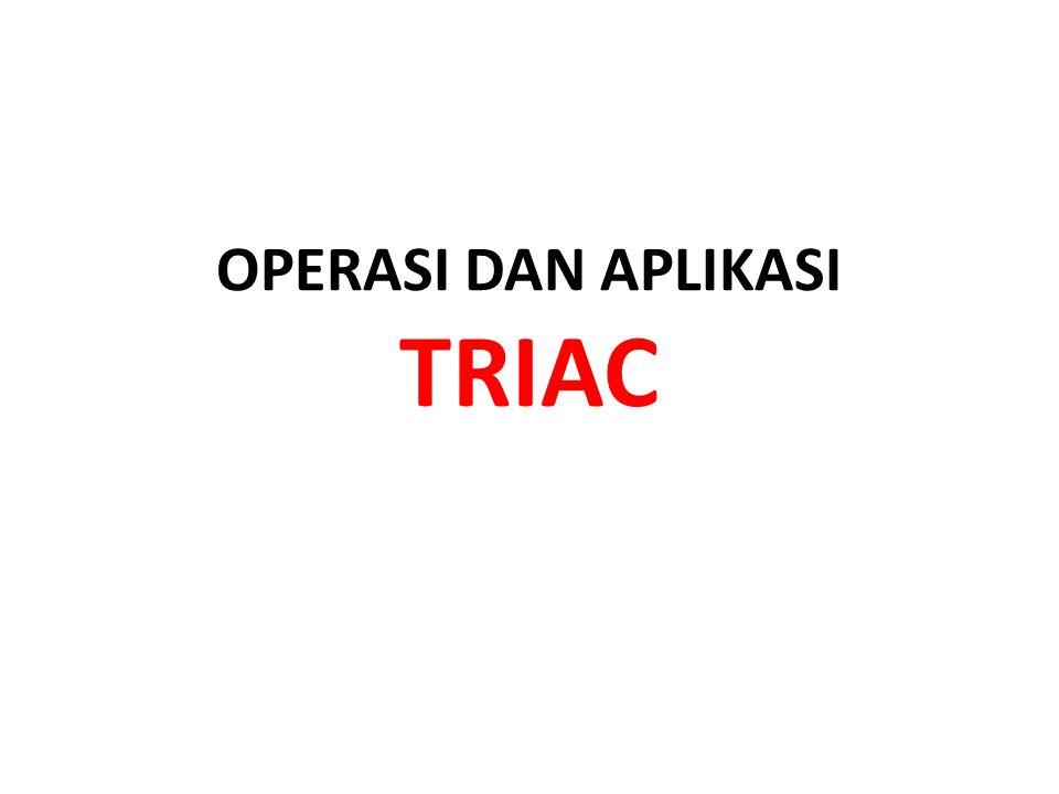 OPERASI DAN APLIKASI TRIAC