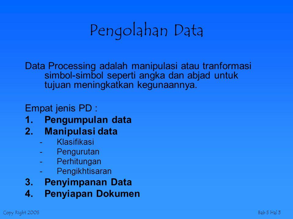 Pengolahan Data Data Processing adalah manipulasi atau tranformasi simbol-simbol seperti angka dan abjad untuk tujuan meningkatkan kegunaannya.
