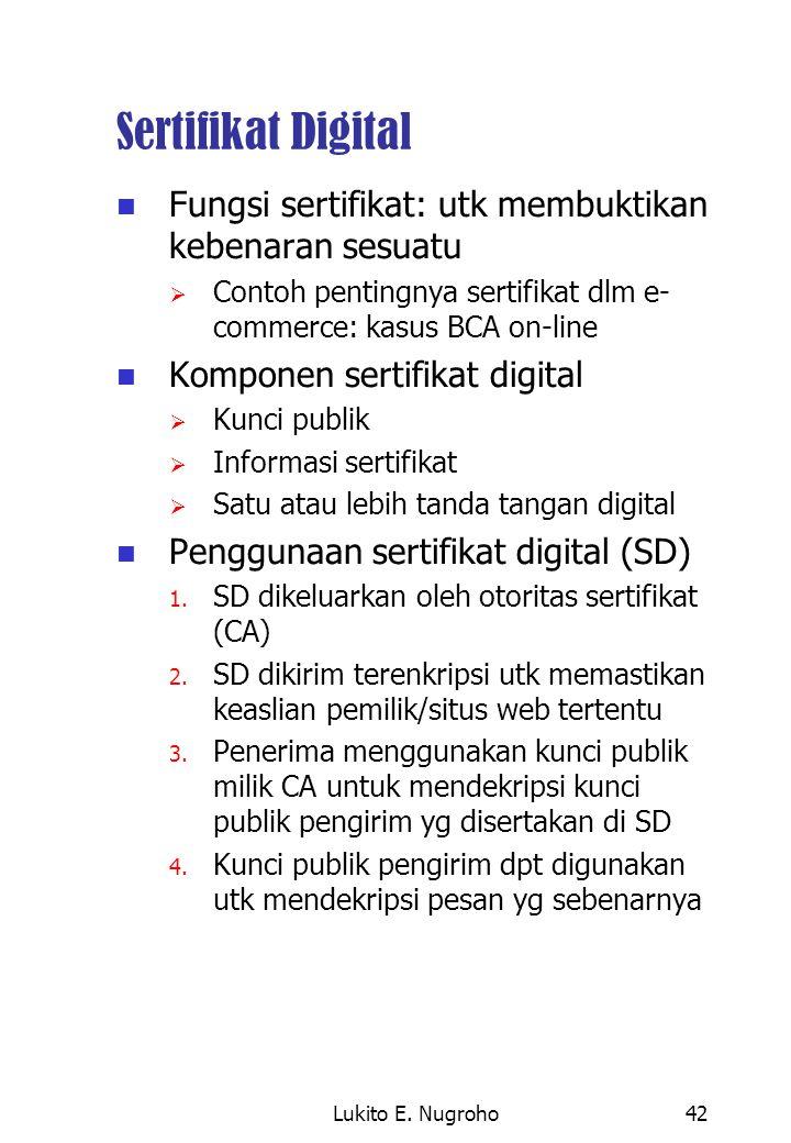 Sertifikat Digital Fungsi sertifikat: utk membuktikan kebenaran sesuatu. Contoh pentingnya sertifikat dlm e-commerce: kasus BCA on-line.