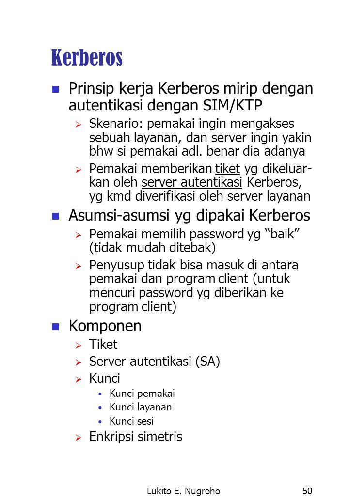 Kerberos Prinsip kerja Kerberos mirip dengan autentikasi dengan SIM/KTP.