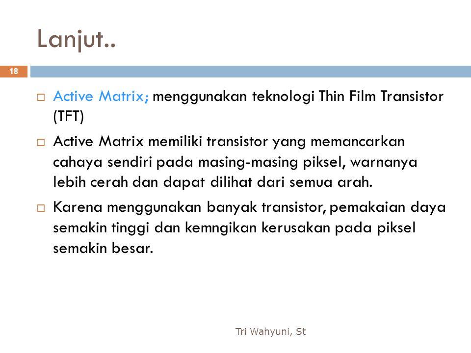 Lanjut.. Active Matrix; menggunakan teknologi Thin Film Transistor (TFT)