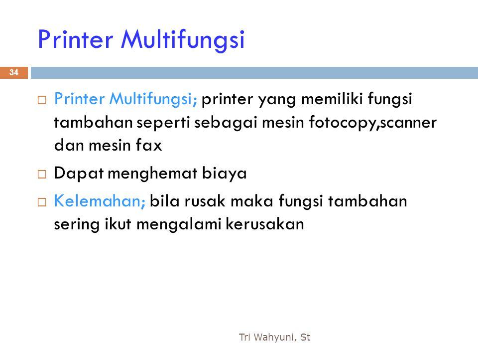 Printer Multifungsi Printer Multifungsi; printer yang memiliki fungsi tambahan seperti sebagai mesin fotocopy,scanner dan mesin fax.