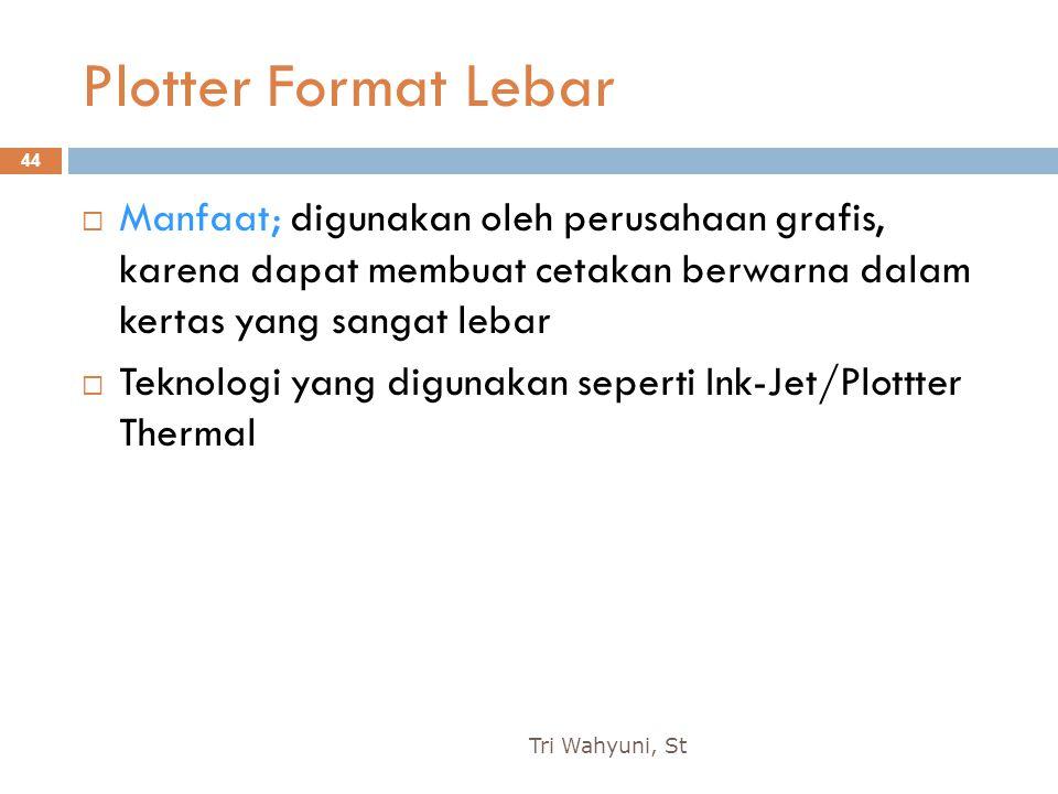 Plotter Format Lebar Manfaat; digunakan oleh perusahaan grafis, karena dapat membuat cetakan berwarna dalam kertas yang sangat lebar.