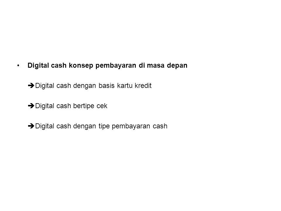• Digital cash konsep pembayaran di masa depan