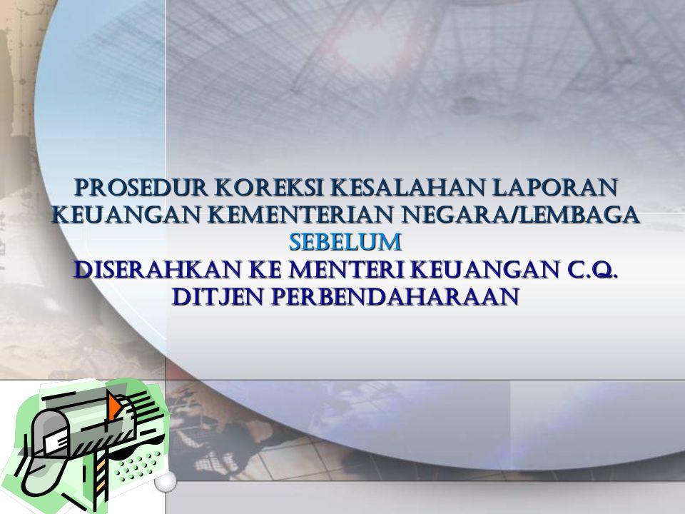 Prosedur koreksi kesalahan laporan keuangan kementerian negara/lembaga sebelum diserahkan ke Menteri Keuangan c.q.