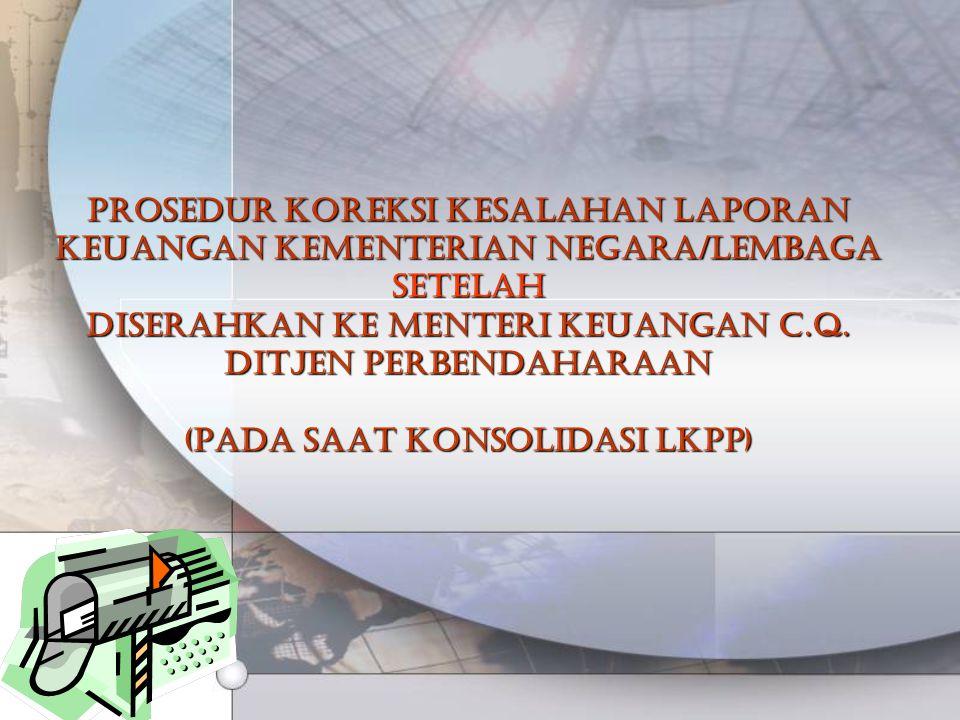 Prosedur koreksi kesalahan laporan keuangan kementerian negara/lembaga SETELAH diserahkan ke Menteri Keuangan c.q.