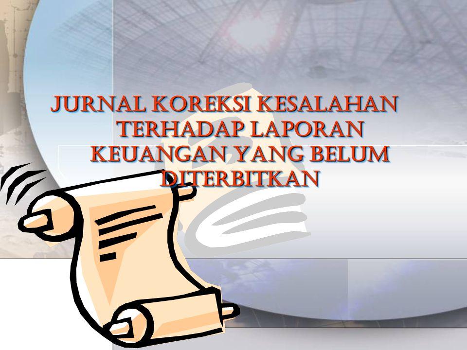 Jurnal koreksi kesalahan terhadap laporan keuangan yang belum diterbitkan