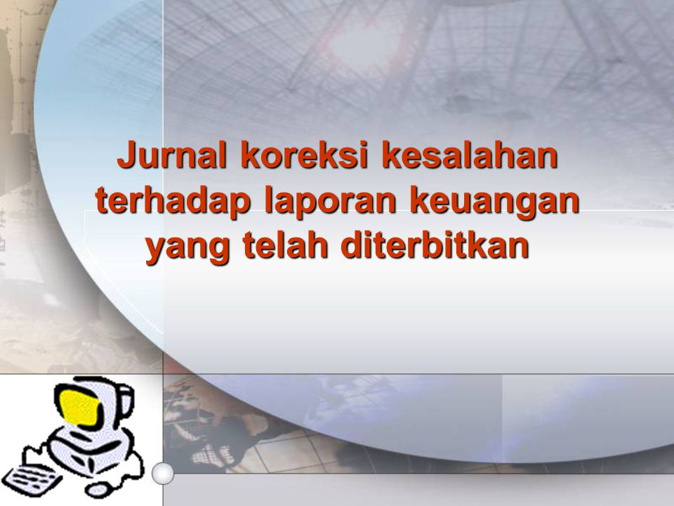 Jurnal koreksi kesalahan terhadap laporan keuangan yang telah diterbitkan