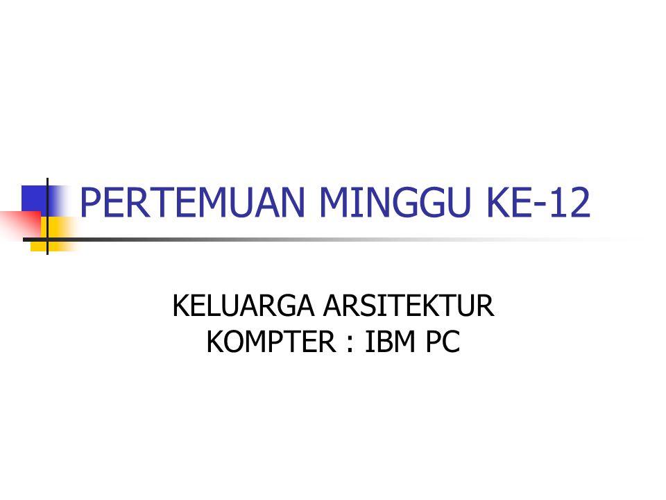 KELUARGA ARSITEKTUR KOMPTER : IBM PC