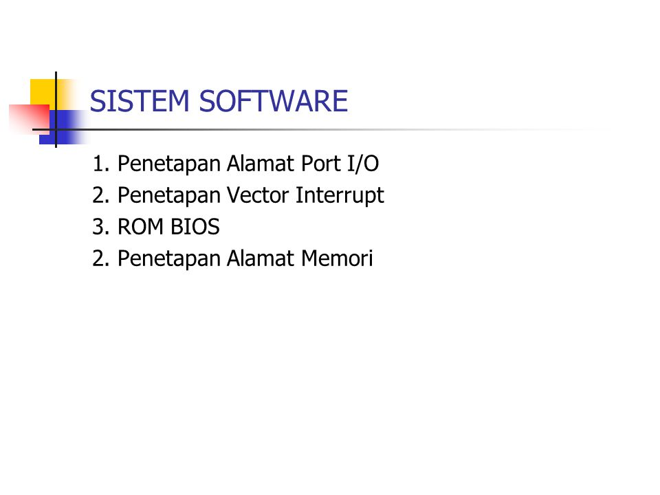 SISTEM SOFTWARE 1. Penetapan Alamat Port I/O