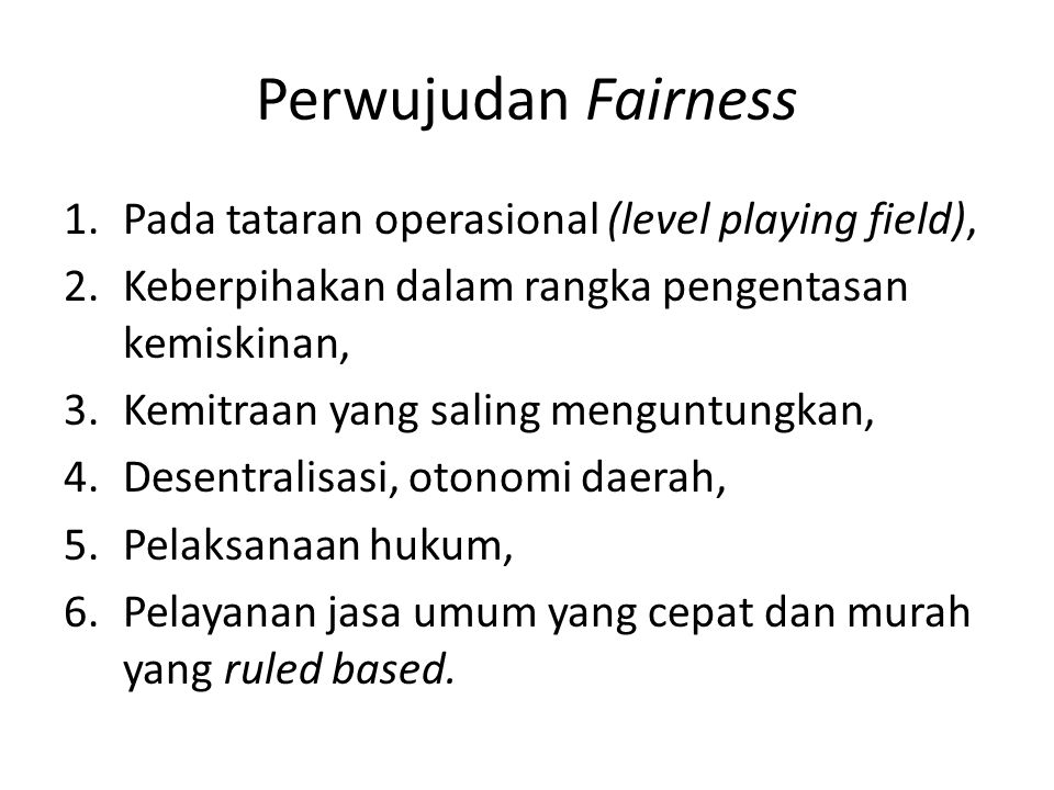 Perwujudan Fairness Pada tataran operasional (level playing field),