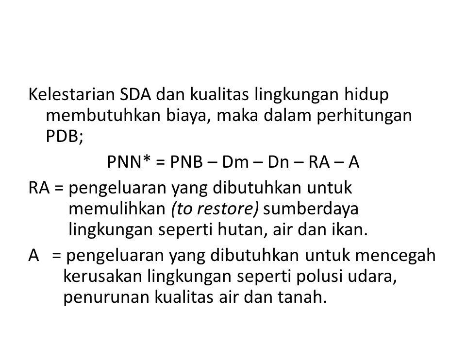 Kelestarian SDA dan kualitas lingkungan hidup membutuhkan biaya, maka dalam perhitungan PDB; PNN* = PNB – Dm – Dn – RA – A RA = pengeluaran yang dibutuhkan untuk memulihkan (to restore) sumberdaya lingkungan seperti hutan, air dan ikan.