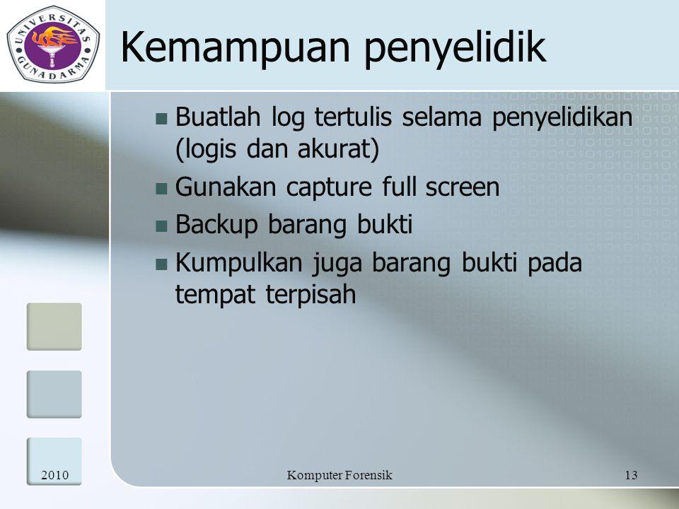 Kemampuan penyelidik Buatlah log tertulis selama penyelidikan (logis dan akurat) Gunakan capture full screen.