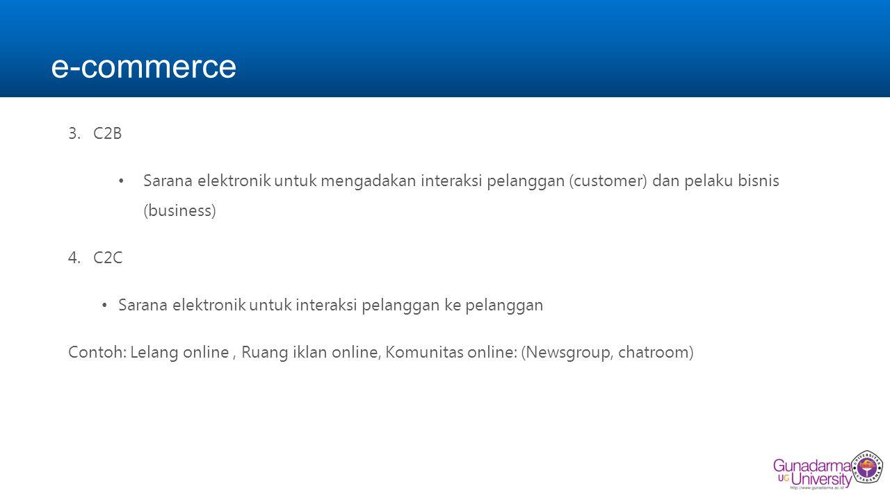 e-commerce C2B. Sarana elektronik untuk mengadakan interaksi pelanggan (customer) dan pelaku bisnis (business)