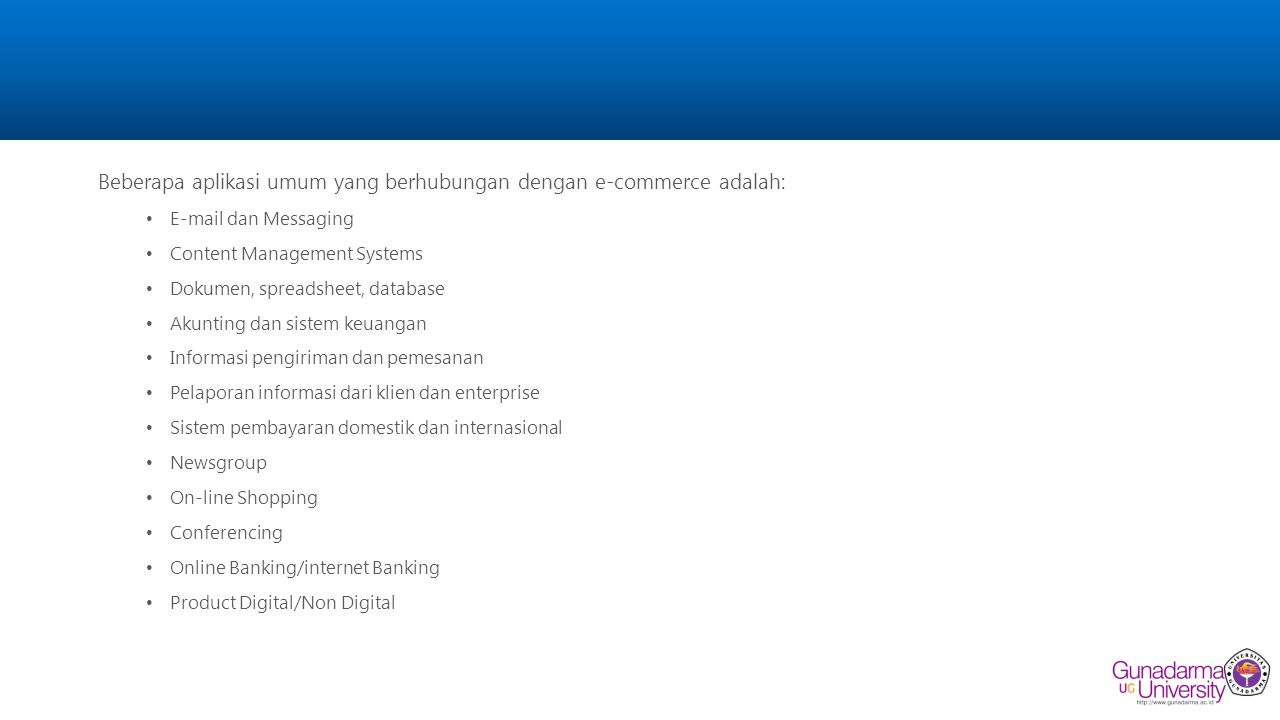 Beberapa aplikasi umum yang berhubungan dengan e-commerce adalah: