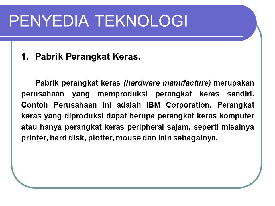 PENYEDIA TEKNOLOGI 1. Pabrik Perangkat Keras.