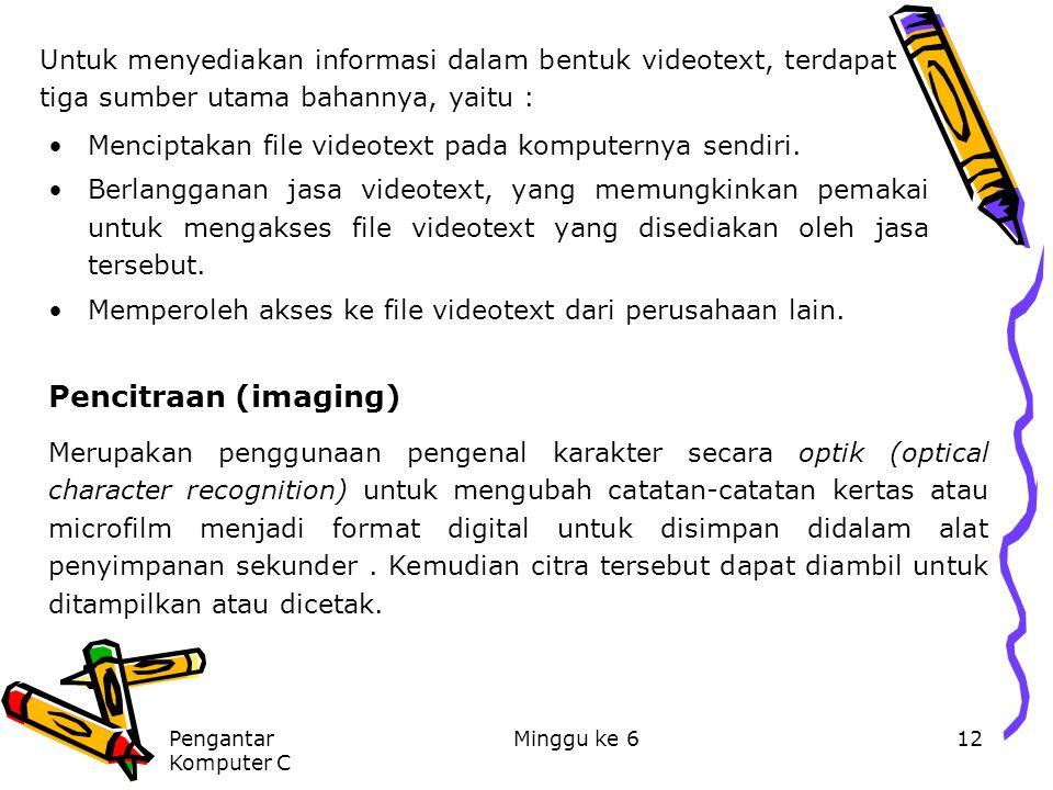 Untuk menyediakan informasi dalam bentuk videotext, terdapat tiga sumber utama bahannya, yaitu :
