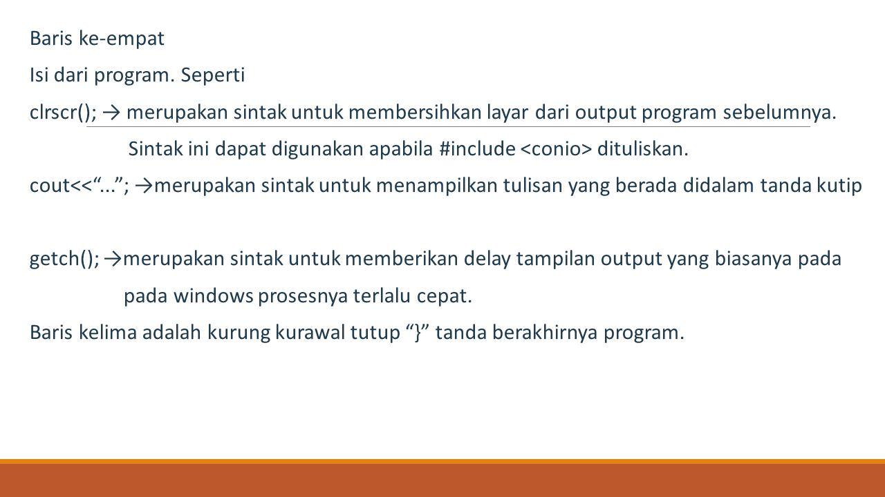 Baris ke-empat Isi dari program. Seperti. clrscr(); → merupakan sintak untuk membersihkan layar dari output program sebelumnya.