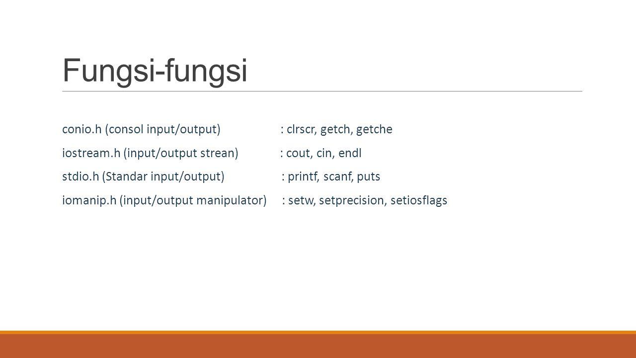 Fungsi-fungsi conio.h (consol input/output) : clrscr, getch, getche