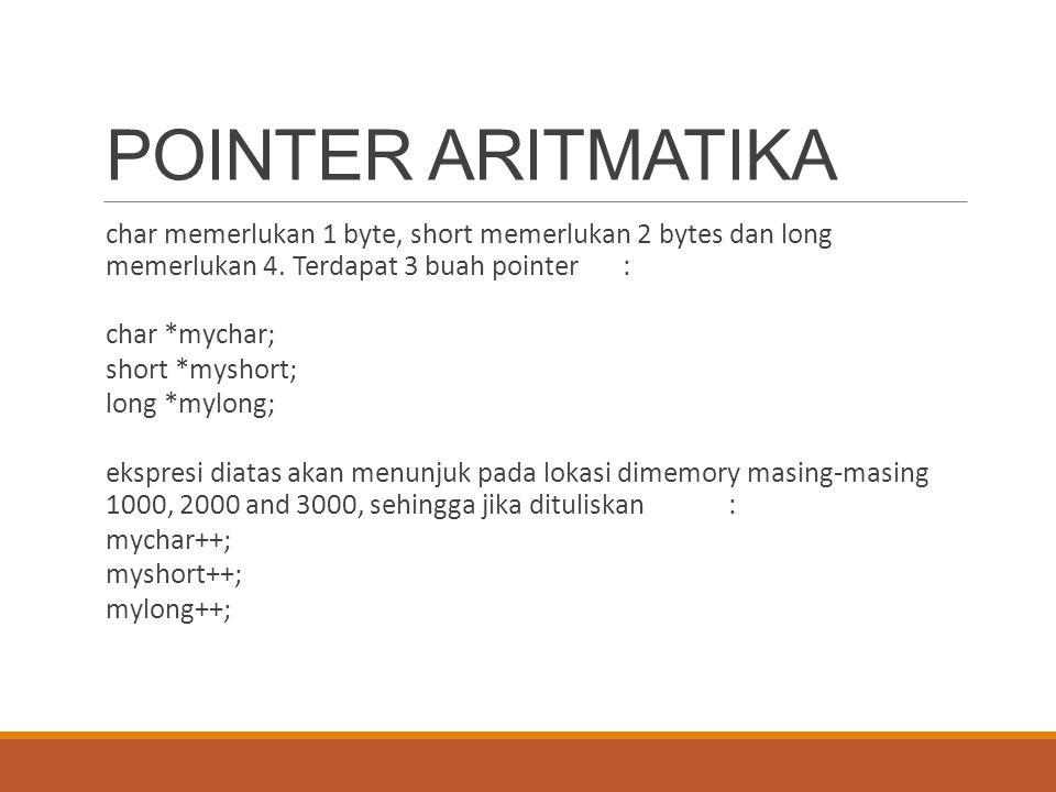 POINTER ARITMATIKA char memerlukan 1 byte, short memerlukan 2 bytes dan long memerlukan 4. Terdapat 3 buah pointer :
