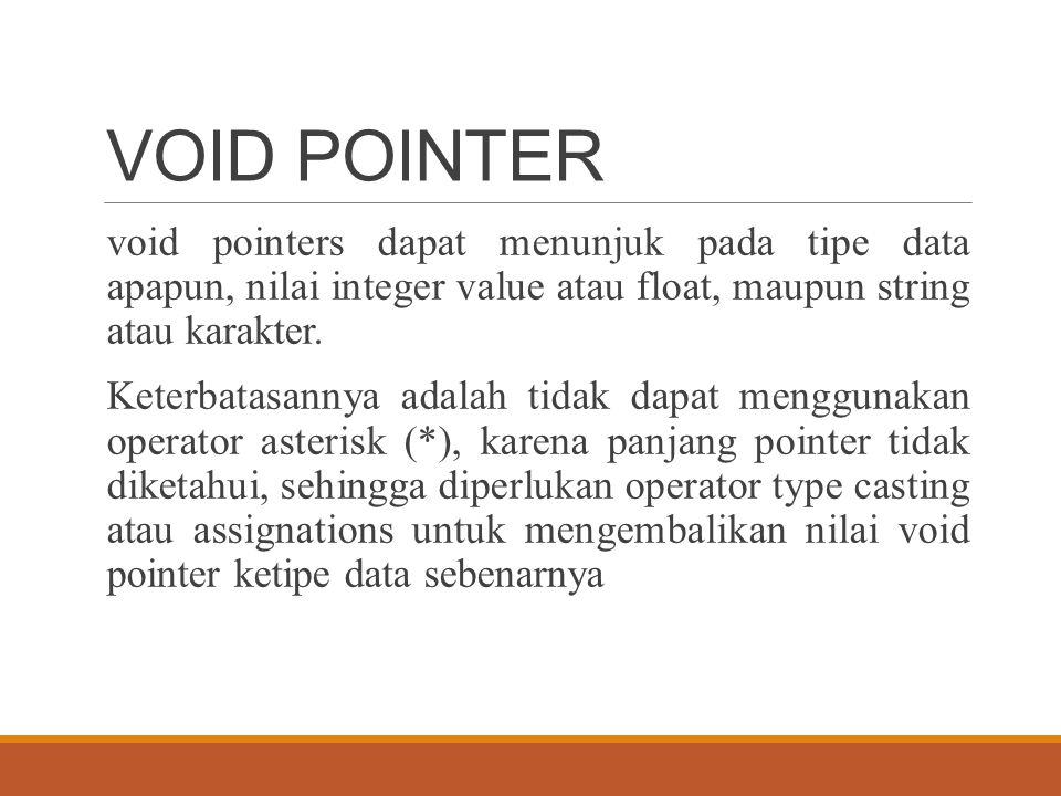 VOID POINTER void pointers dapat menunjuk pada tipe data apapun, nilai integer value atau float, maupun string atau karakter.