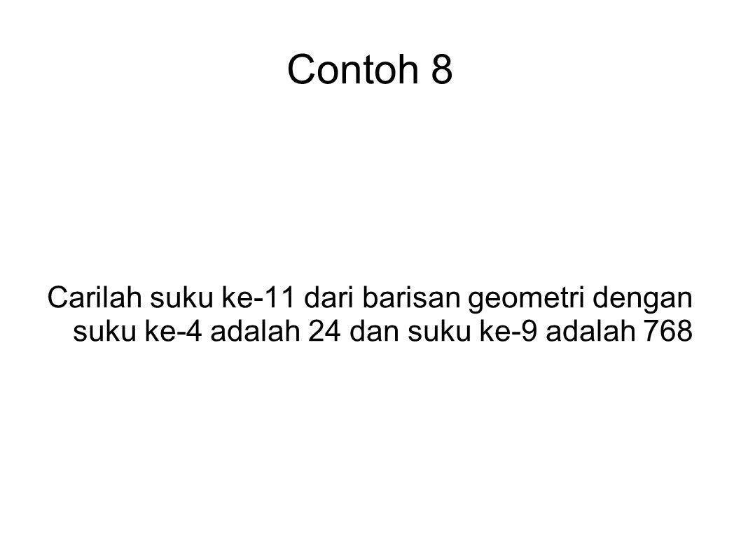Contoh 8 Carilah suku ke-11 dari barisan geometri dengan suku ke-4 adalah 24 dan suku ke-9 adalah 768.