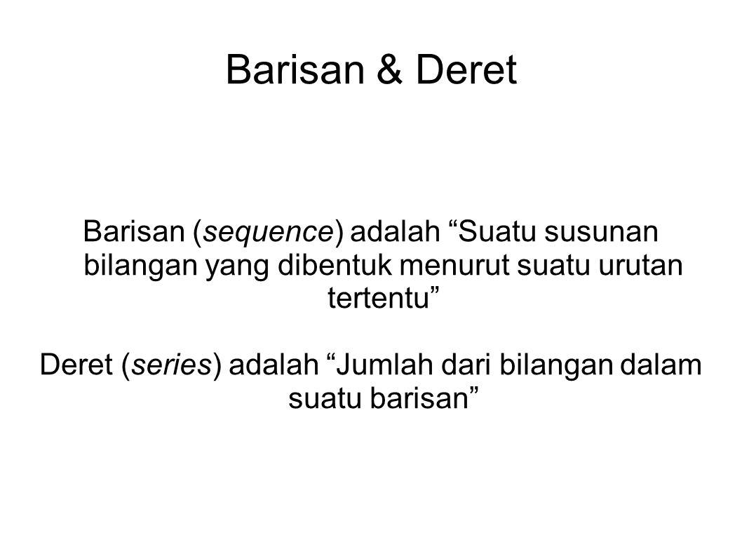 Deret (series) adalah Jumlah dari bilangan dalam suatu barisan