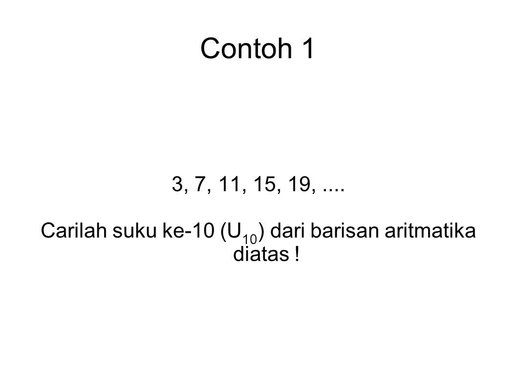 Carilah suku ke-10 (U10) dari barisan aritmatika diatas !