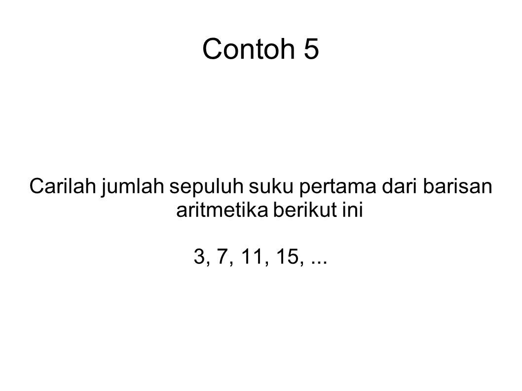 Contoh 5 Carilah jumlah sepuluh suku pertama dari barisan aritmetika berikut ini 3, 7, 11, 15, ...