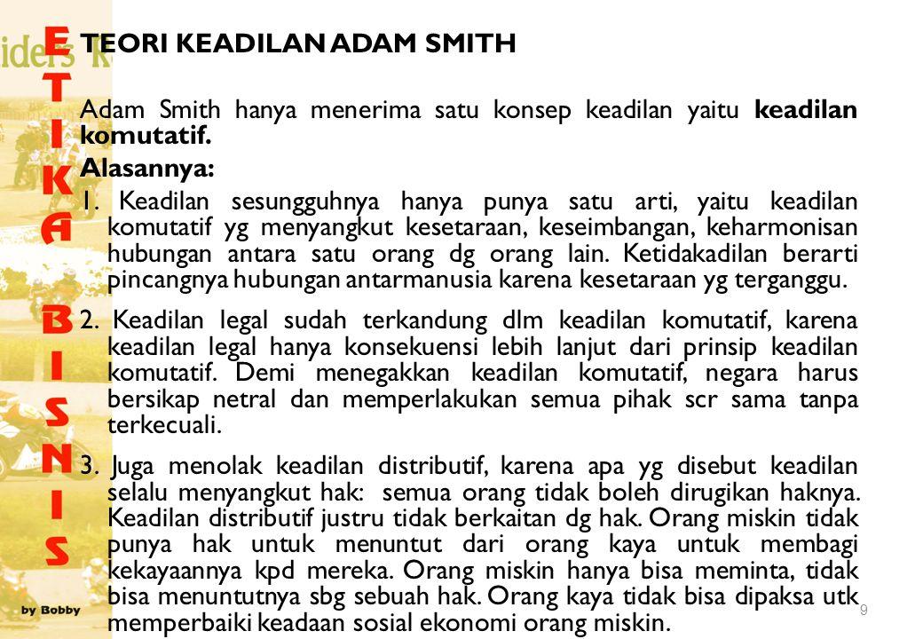 TEORI KEADILAN ADAM SMITH Adam Smith hanya menerima satu konsep keadilan yaitu keadilan komutatif.
