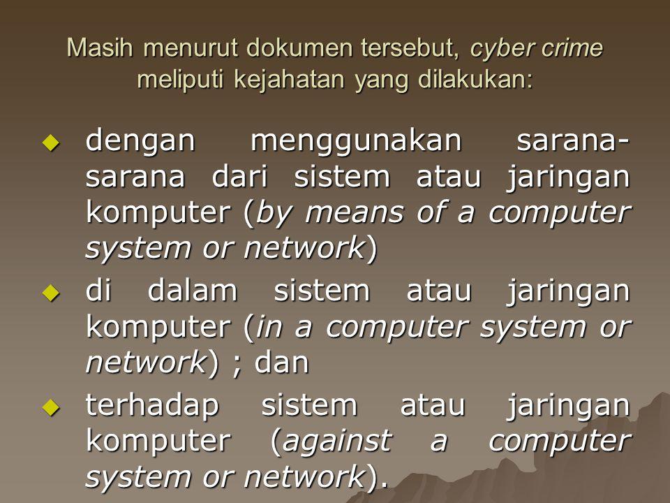 Masih menurut dokumen tersebut, cyber crime meliputi kejahatan yang dilakukan: