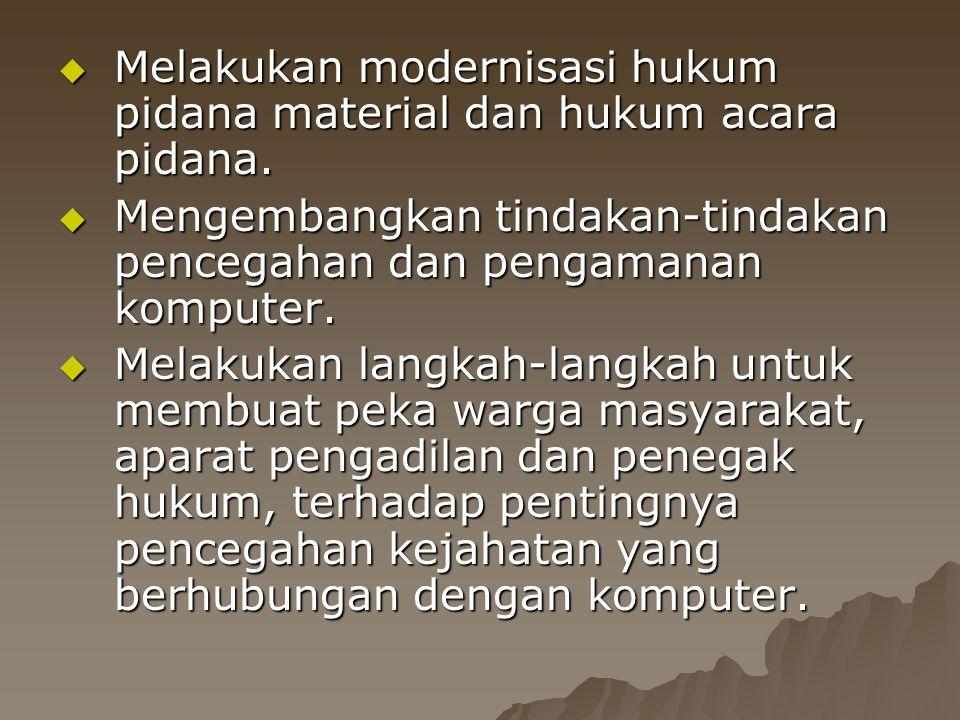 Melakukan modernisasi hukum pidana material dan hukum acara pidana.