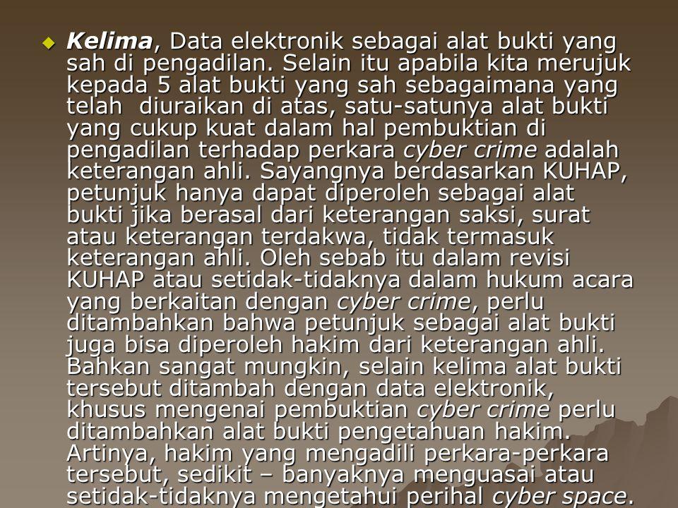 Kelima, Data elektronik sebagai alat bukti yang sah di pengadilan