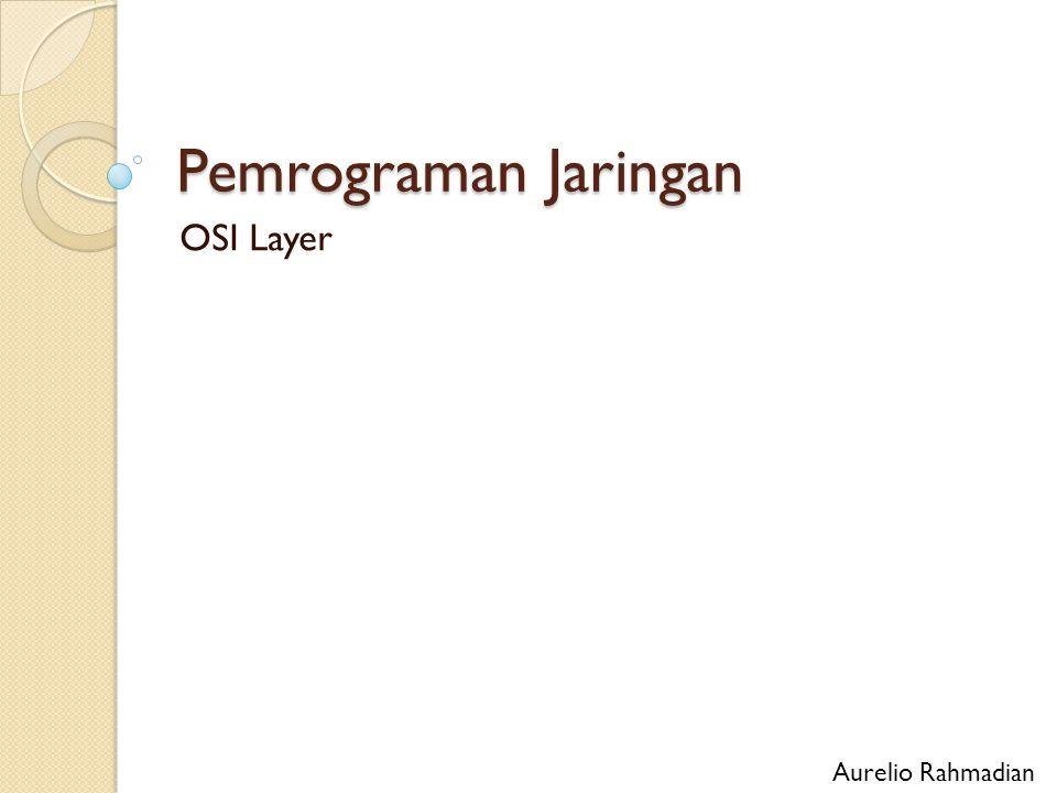 Pemrograman Jaringan OSI Layer Aurelio Rahmadian