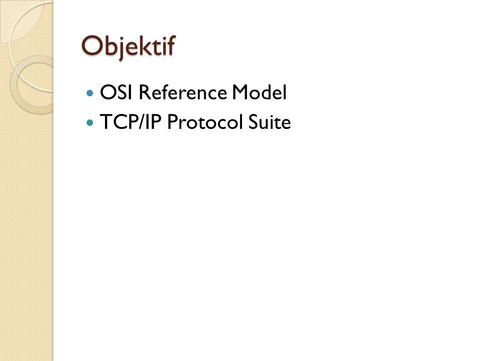 Objektif OSI Reference Model TCP/IP Protocol Suite