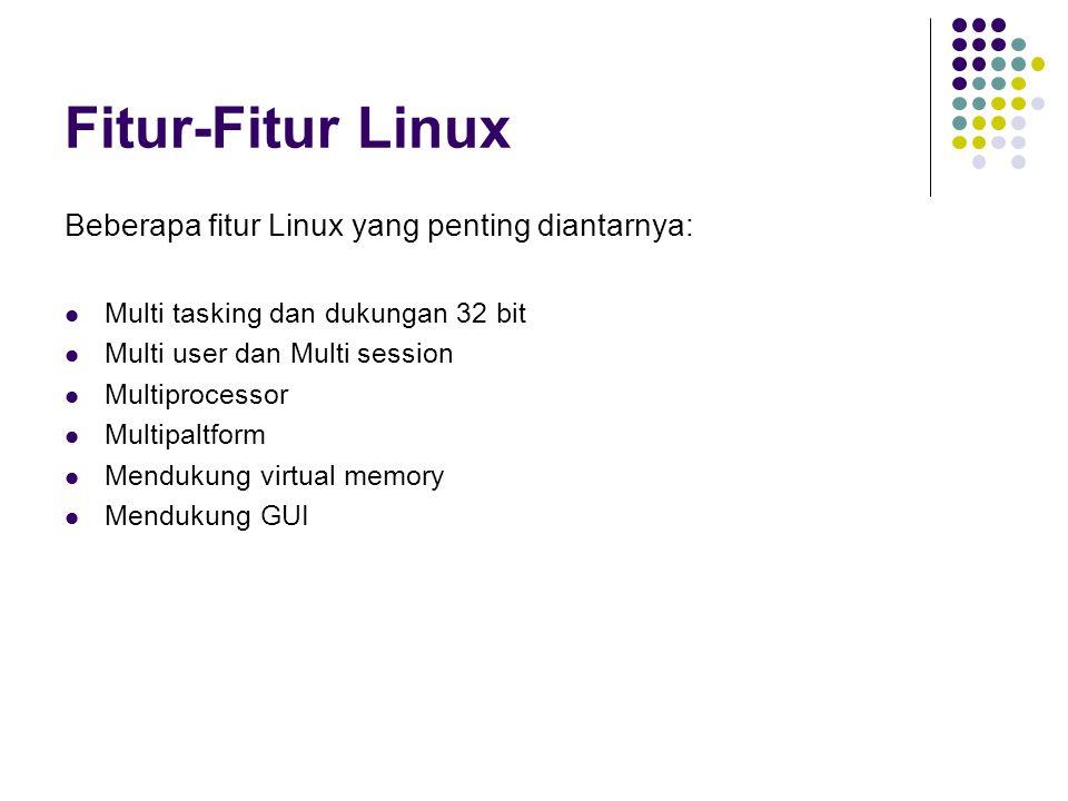 Fitur-Fitur Linux Beberapa fitur Linux yang penting diantarnya:
