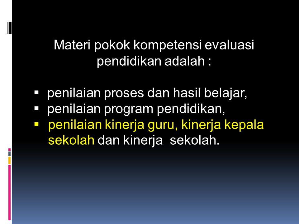 Materi pokok kompetensi evaluasi pendidikan adalah :